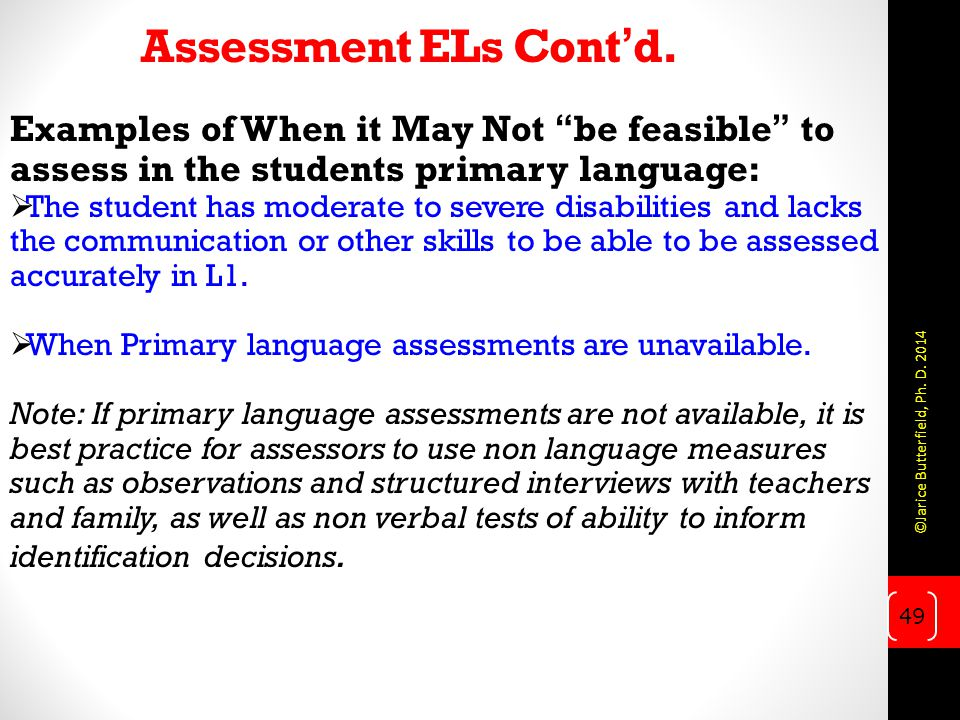 Assessment ELs Cont'd. Examples of When it May Not be feasible to assess in the students primary language: