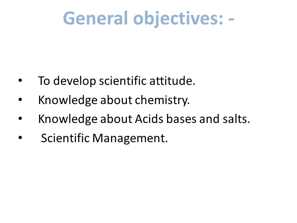 General objectives: - To develop scientific attitude.