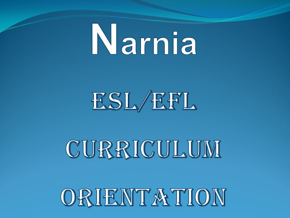Narnia ESL/EFL Curriculum Orientation