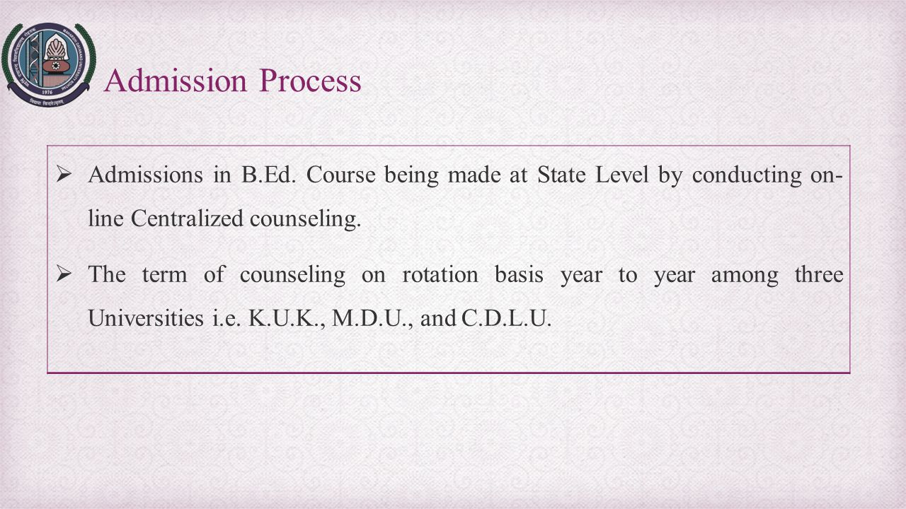 Admission Process Admissions in B.Ed. Course being made at State Level by conducting on- line Centralized counseling.