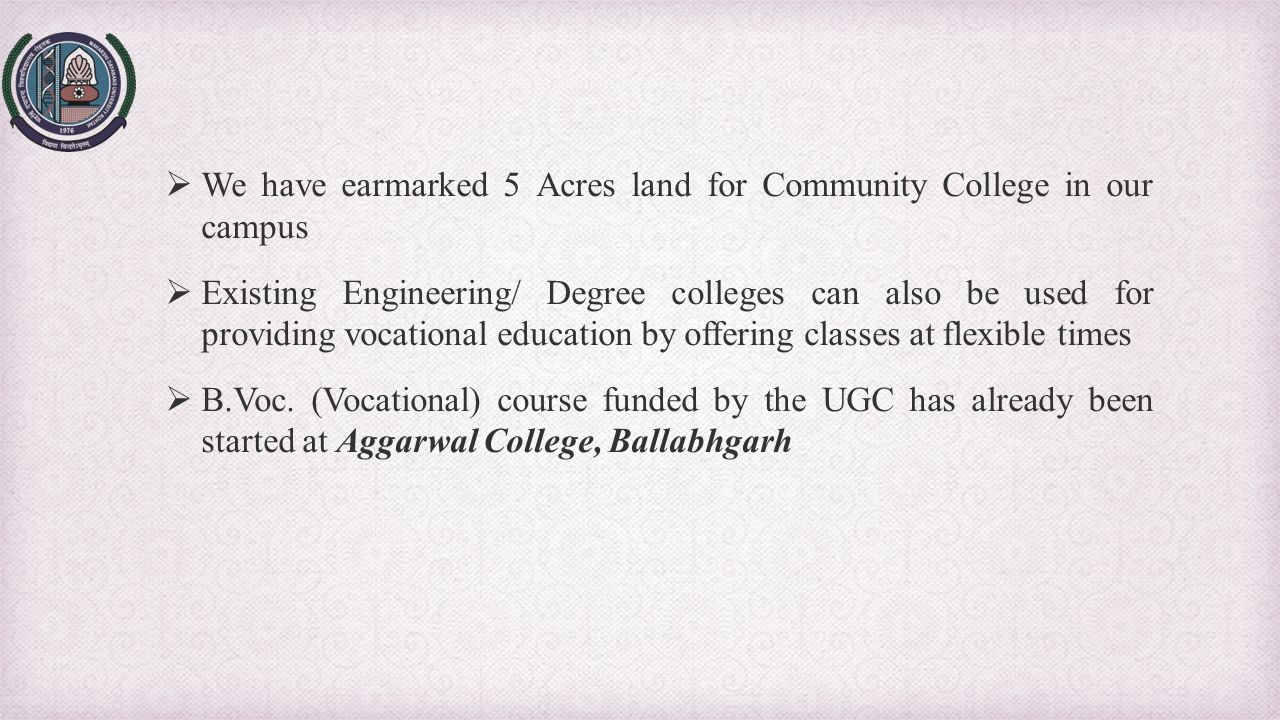We have earmarked 5 Acres land for Community College in our campus