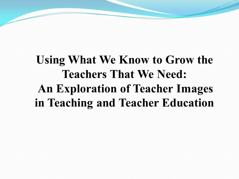 An Exploration of Teacher Images in Teaching and Teacher Education