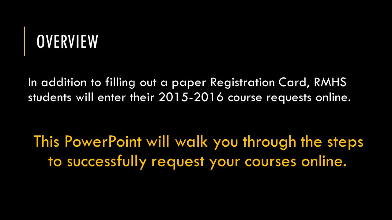 Overview In addition to filling out a paper Registration Card, RMHS students will enter their 2015-2016 course requests online.