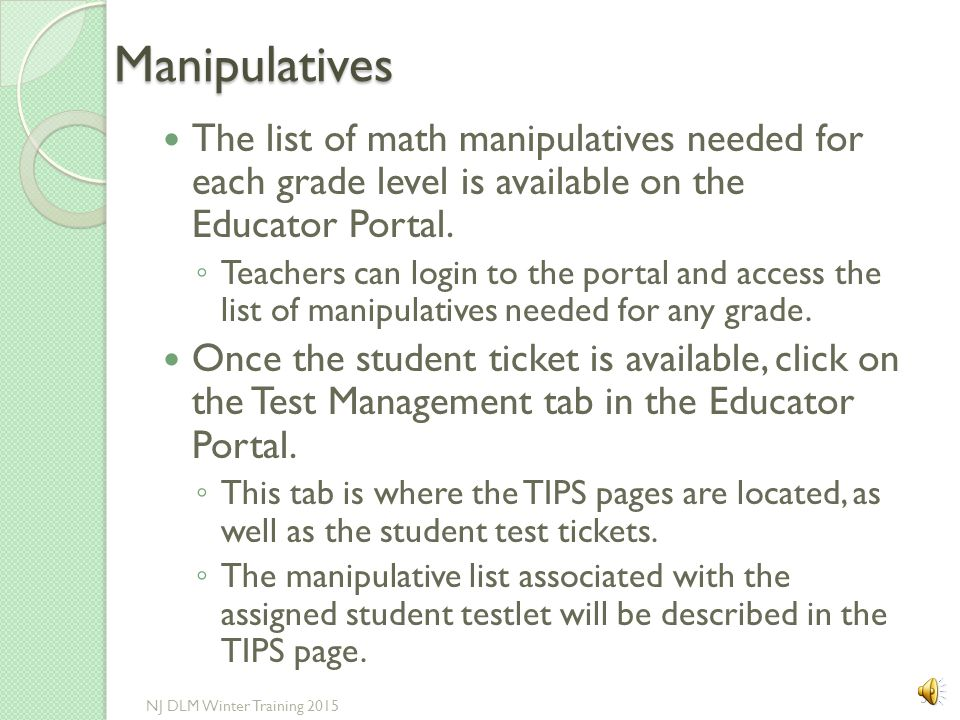 Manipulatives The list of math manipulatives needed for each grade level is available on the Educator Portal.