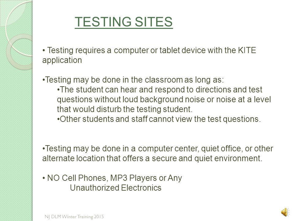 TESTING SITES Testing requires a computer or tablet device with the KITE application. Testing may be done in the classroom as long as: