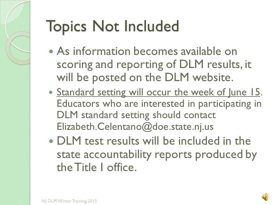Topics Not Included As information becomes available on scoring and reporting of DLM results, it will be posted on the DLM website.