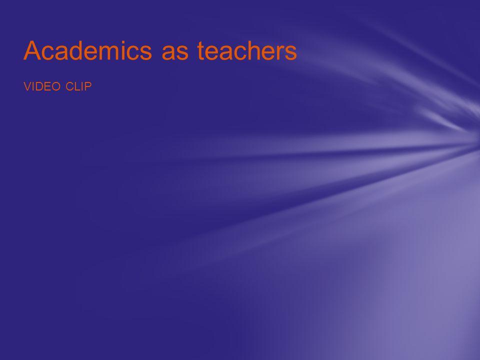 Academics as teachers VIDEO CLIP