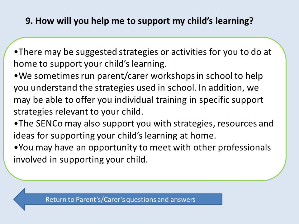9. How will you help me to support my child's learning
