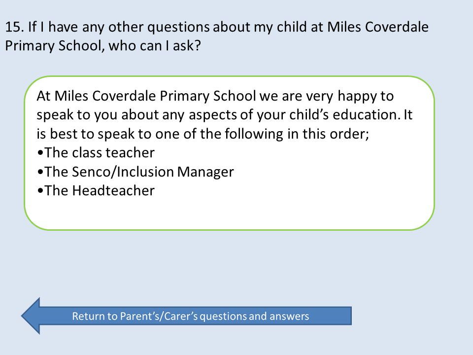15. If I have any other questions about my child at Miles Coverdale