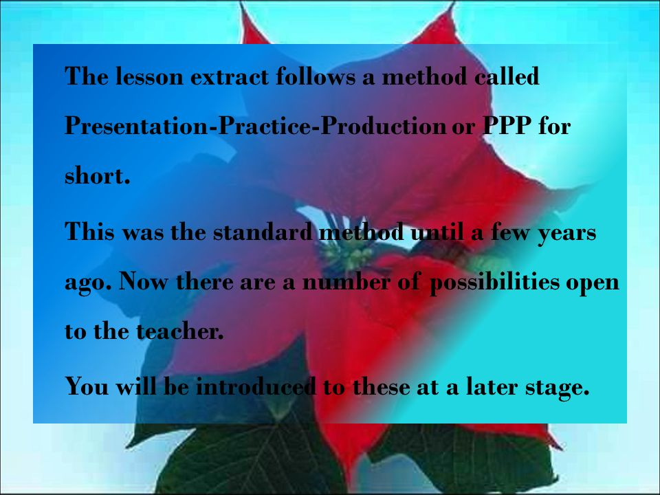 The lesson extract follows a method called Presentation-Practice-Production or PPP for short.