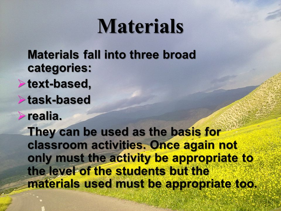 Materials Materials fall into three broad categories: text-based,