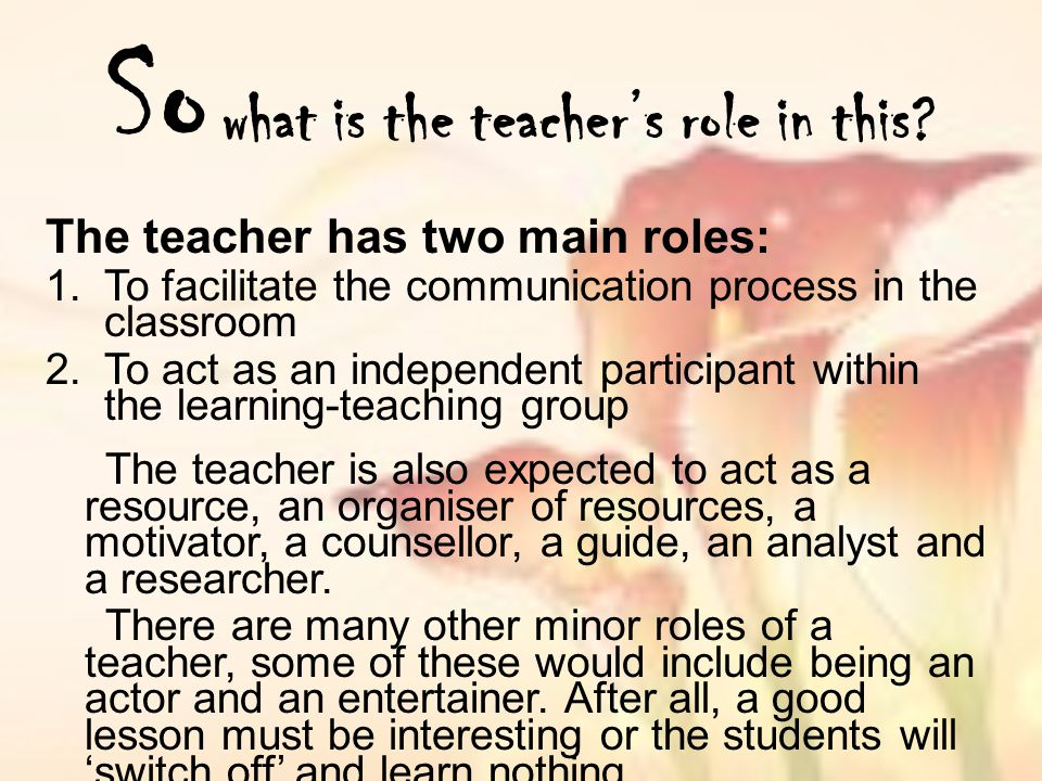 So what is the teacher's role in this