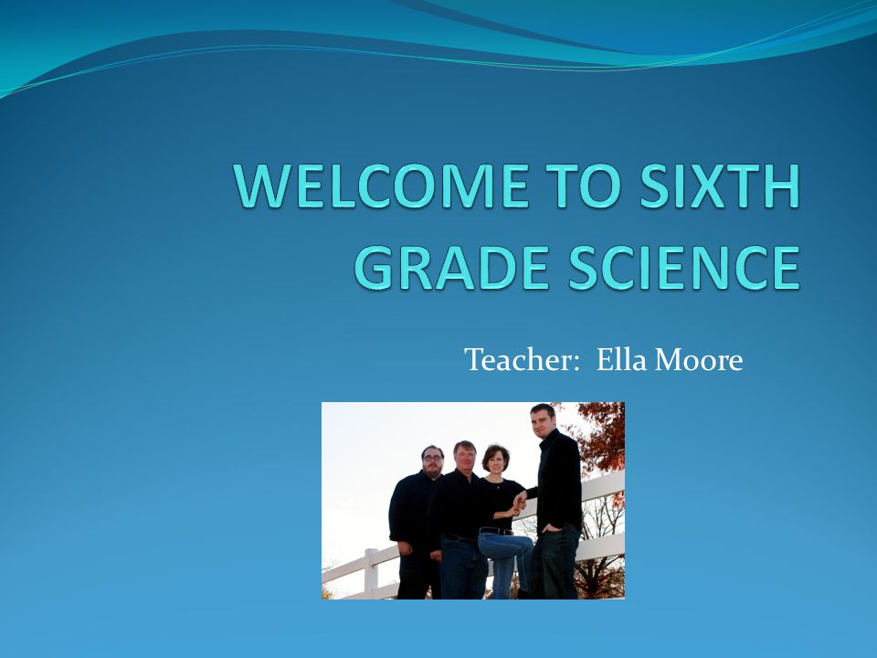 WELCOME TO SIXTH GRADE SCIENCE