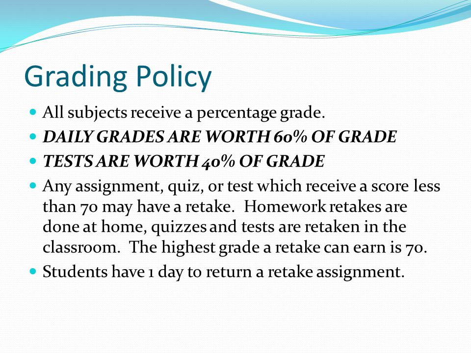 Grading Policy All subjects receive a percentage grade.