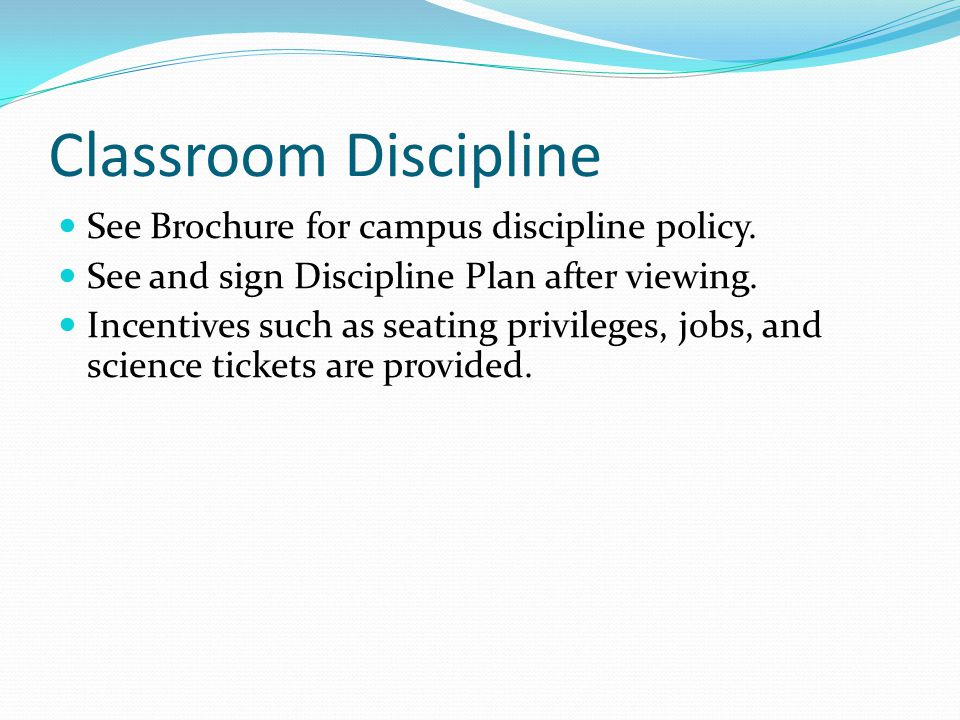Classroom Discipline See Brochure for campus discipline policy.