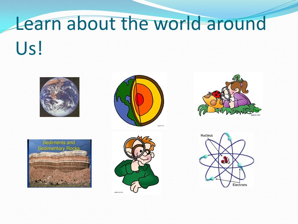 Learn about the world around Us!