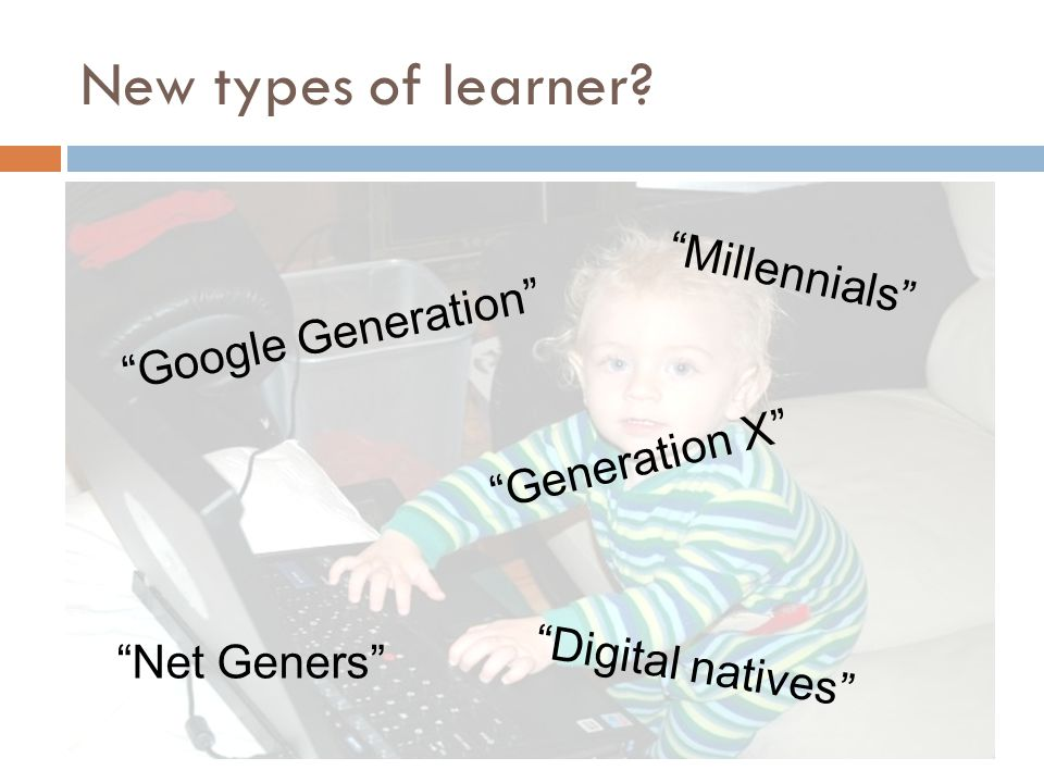 New types of learner Millennials Google Generation Generation X