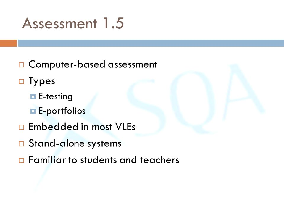 Assessment 1.5 Computer-based assessment Types Embedded in most VLEs