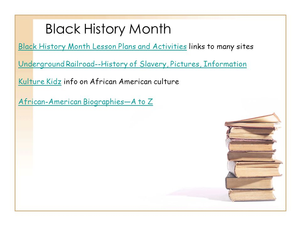 Black History Month Black History Month Lesson Plans and Activities links to many sites.