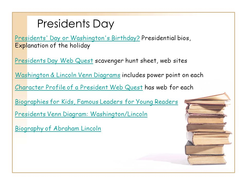 Presidents Day Presidents Day or Washington s Birthday Presidential bios, Explanation of the holiday.