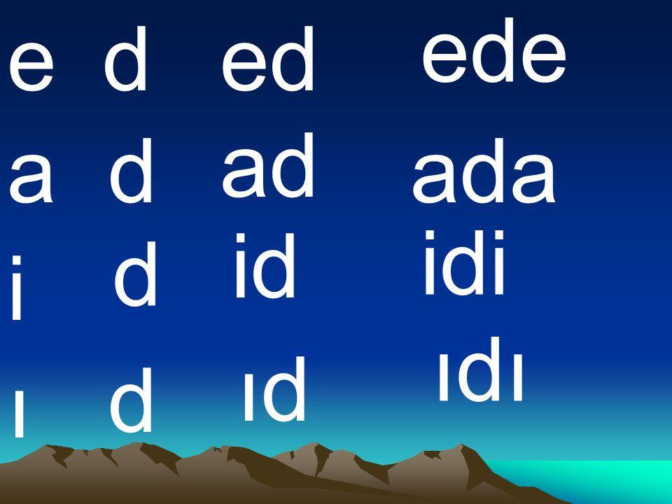 ede e d ed ad a d ada id idi d i ıdı ıd d ı