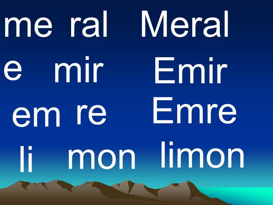 me ral Meral e mir Emir re Emre em mon limon li