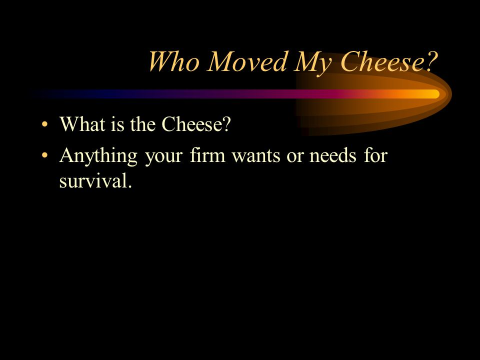 Who Moved My Cheese What is the Cheese