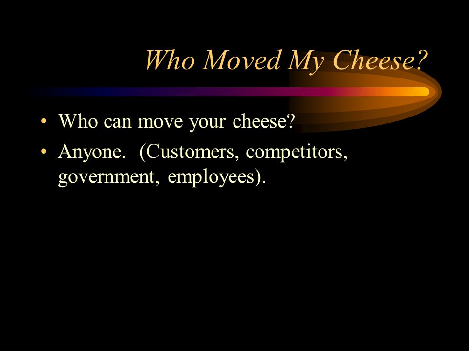 Who Moved My Cheese Who can move your cheese