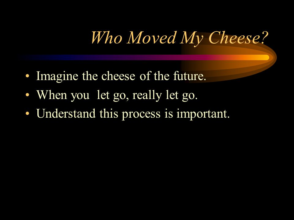Who Moved My Cheese Imagine the cheese of the future.