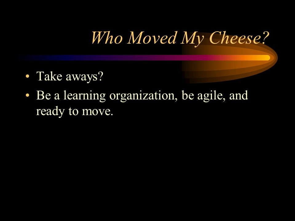 Who Moved My Cheese Take aways