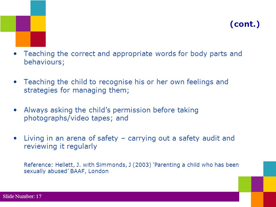 (cont.) Teaching the correct and appropriate words for body parts and behaviours;