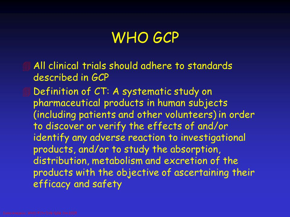 WHO GCP All clinical trials should adhere to standards described in GCP.