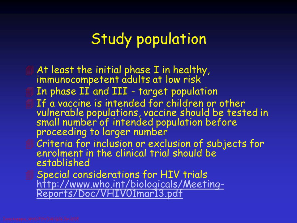 Study population At least the initial phase I in healthy, immunocompetent adults at low risk. In phase II and III - target population.