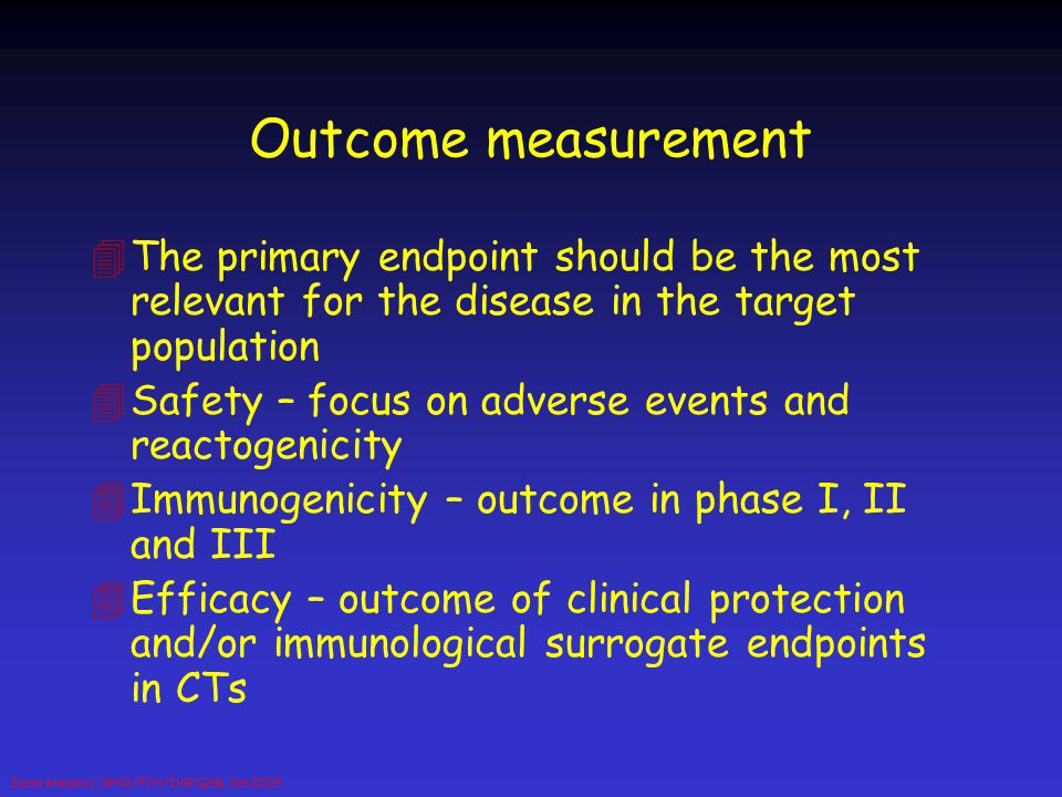 Outcome measurement The primary endpoint should be the most relevant for the disease in the target population.