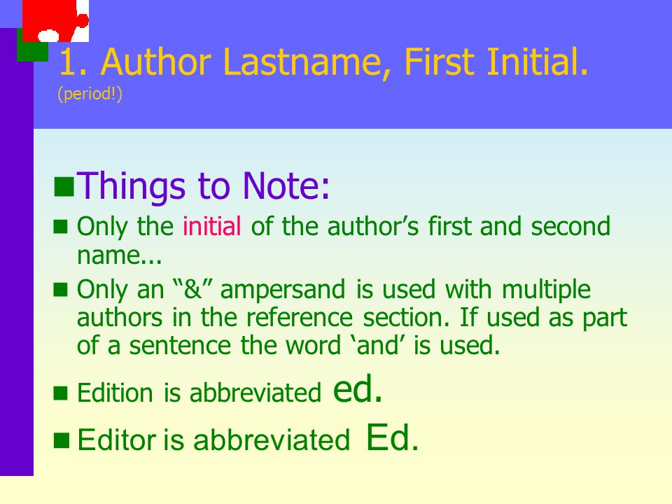 1. Author Lastname, First Initial. (period!)