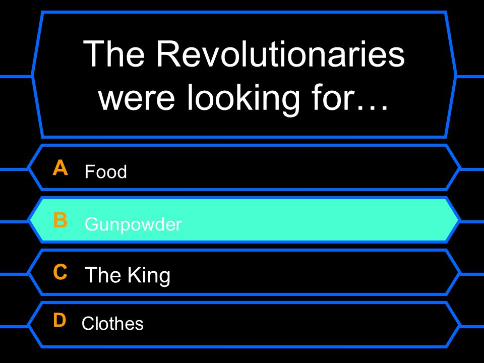 The Revolutionaries were looking for…