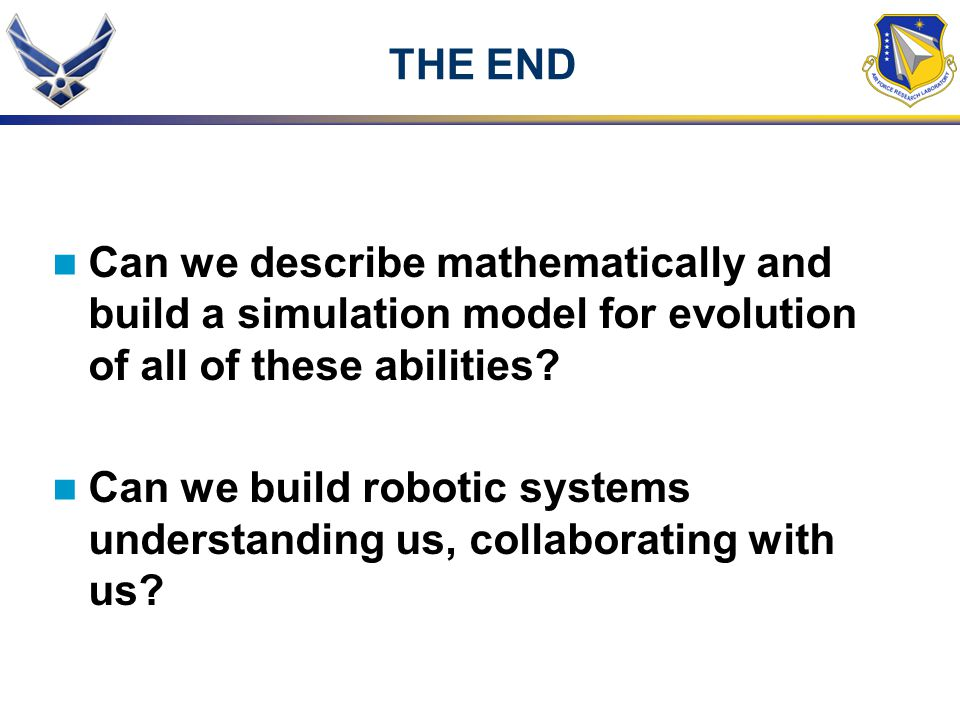 THE END Can we describe mathematically and build a simulation model for evolution of all of these abilities