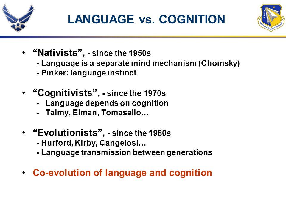LANGUAGE vs. COGNITION Nativists , - since the 1950s