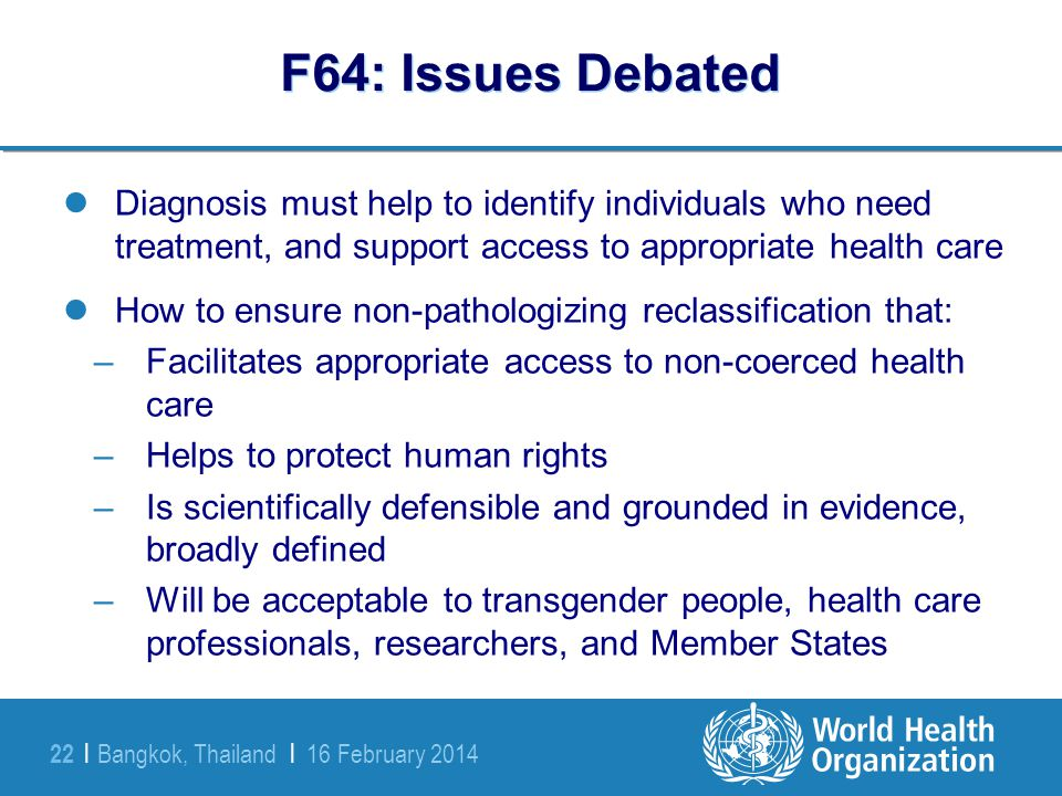 F64: Issues Debated Diagnosis must help to identify individuals who need treatment, and support access to appropriate health care.