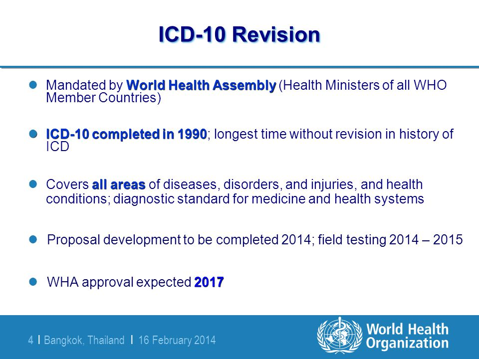 ICD-10 Revision Geoffrey M. Reed, Ph.D. August 11, 2010. Mandated by World Health Assembly (Health Ministers of all WHO Member Countries)