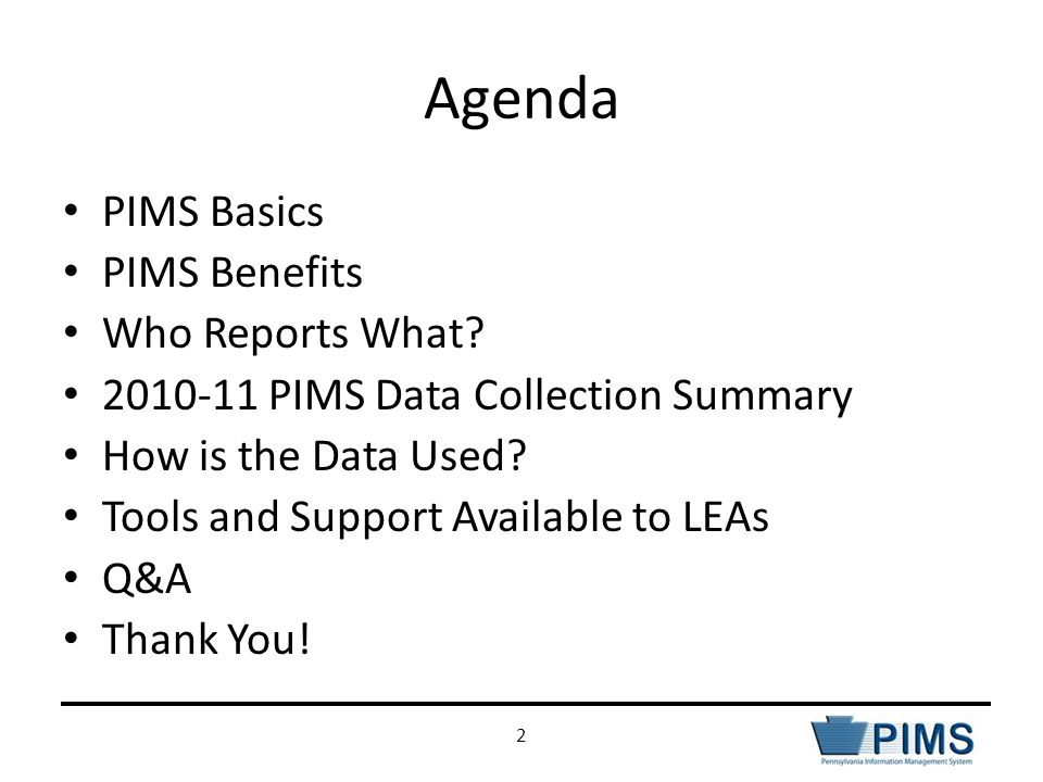 Agenda PIMS Basics PIMS Benefits Who Reports What