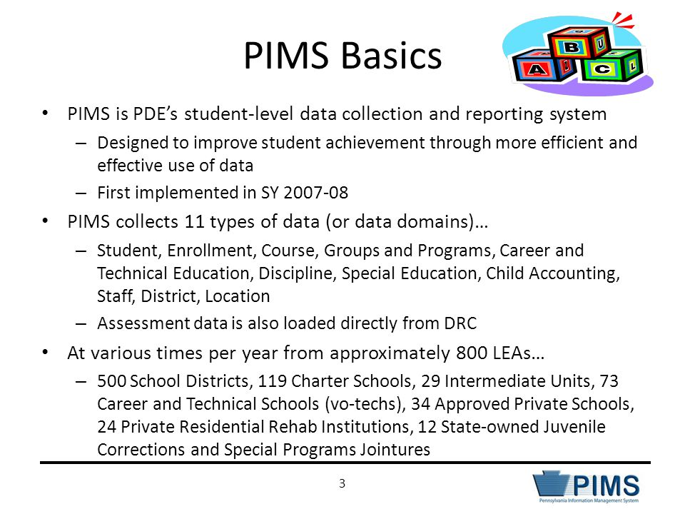 PIMS Basics PIMS is PDE's student-level data collection and reporting system.