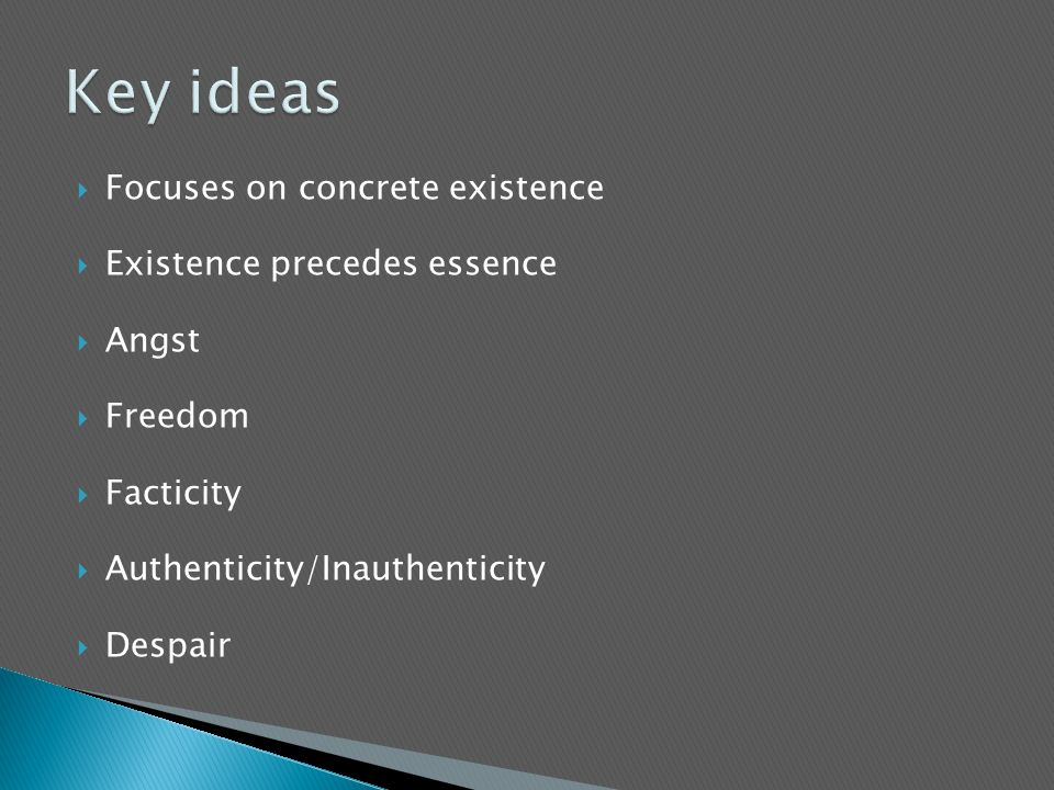 Key ideas Focuses on concrete existence Existence precedes essence