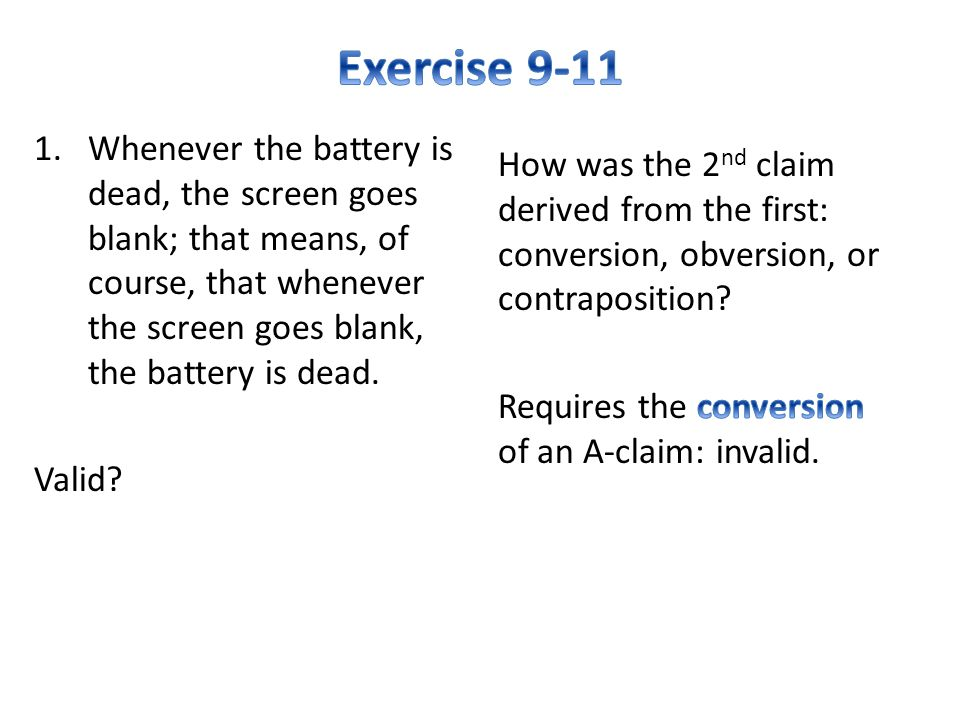 Exercise 9-11 Whenever the battery is dead, the screen goes blank; that means, of course, that whenever the screen goes blank, the battery is dead.