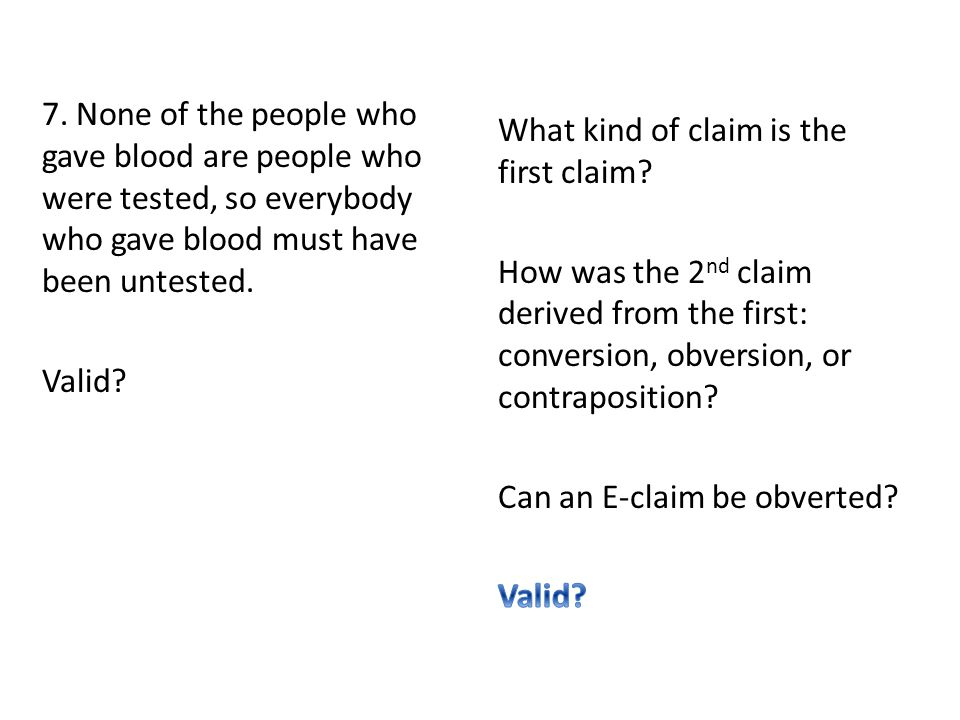 7. None of the people who gave blood are people who were tested, so everybody who gave blood must have been untested. Valid