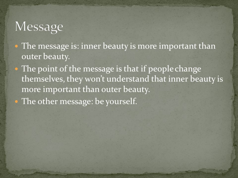 Message The message is: inner beauty is more important than outer beauty.