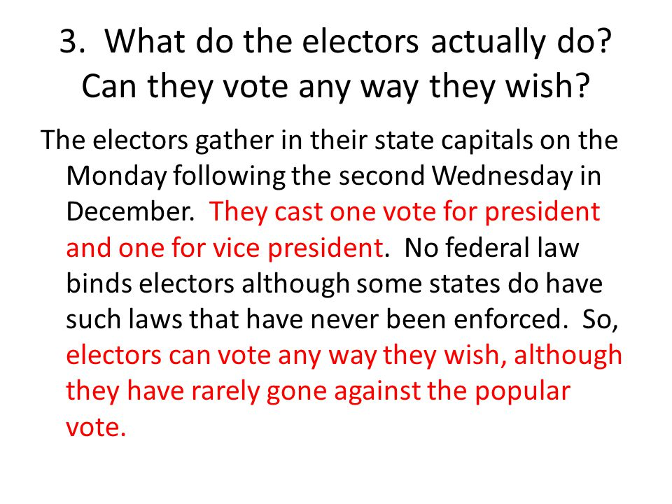 3. What do the electors actually do Can they vote any way they wish