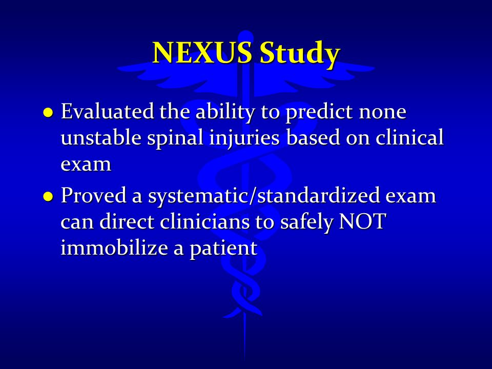 NEXUS Study Evaluated the ability to predict none unstable spinal injuries based on clinical exam.