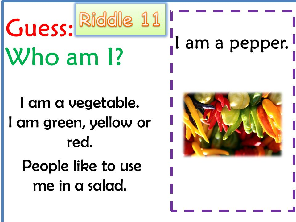 Guess: Who am I Riddle 11 I am a pepper.