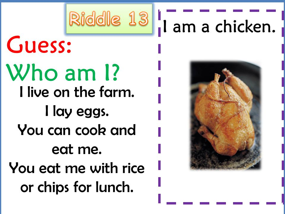 Guess: Who am I Riddle 13 I am a chicken.